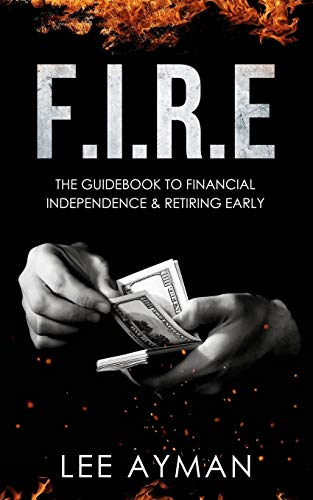 9781080840854: F.I.R.E: the guide book to Financial Independence & Retiring Early