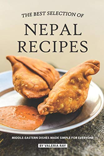 9781080864010: The Best Selection of Nepal Recipes: Middle-Eastern Dishes Made Simple for Everyone