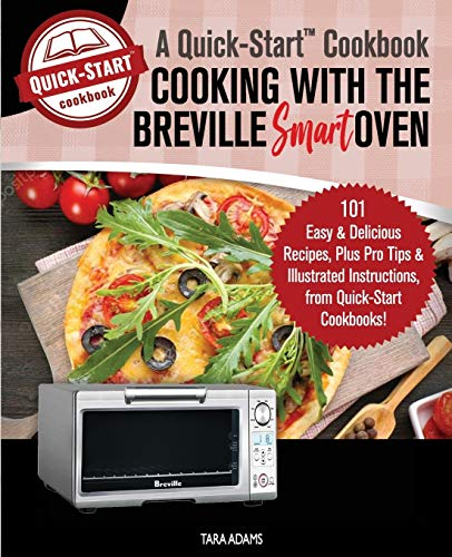 9781081278540: Cooking with the Breville Smart Oven, A Quick-Start Cookbook: 101 Easy & Delicious Recipes, plus Pro Tips & Illustrated Instructions, from Quick-Start Cookbooks!