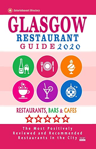 9781082055577: Glasgow Restaurant Guide 2020: Best Rated Restaurants in Glasgow, United Kingdom - Top Restaurants, Special Places to Drink and Eat Good Food Around (Restaurant Guide 2020)
