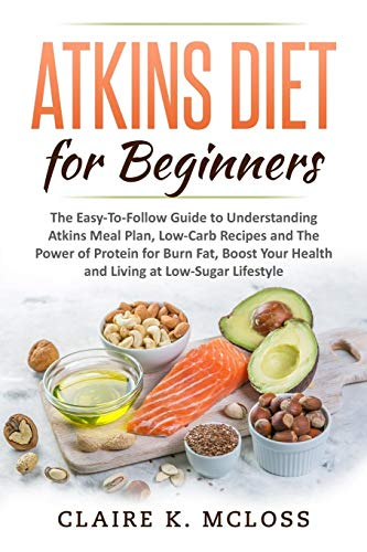 9781082251320: Atkins Diet for Beginners: The Easy-To-Follow Guide to Understand Atkins Meal Plan, Low-Carb Recipes and The Power of Protein for Burn Fat, Boost Your Health and Living a Low-Sugar Lifestyle