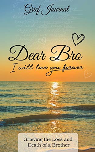 9781082523496: Dear Bro I Will Love You Forever Grief Journal: Memory Book For Grieving The Loss And Death Of A Brother Sun And Ocean Design Soft Cover