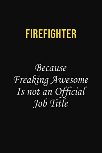 9781082585241: Firefighter Because Freaking Awesome is not an official job title: Career journal, notebook and writing journal for encouraging men, women and kids. A framework for building your career.