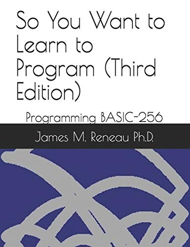 9781086147582: So You Want to Learn to Program (Third Edition): Programming BASIC-256