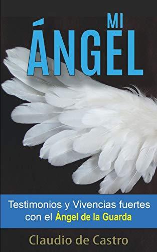 """9781086669237: MI ÁNGEL: Testimonios y Vivencias FUERTES con el """"ÁNGEL de la GUARDA"""" (Libros de Crecimiento en la Fe)"""