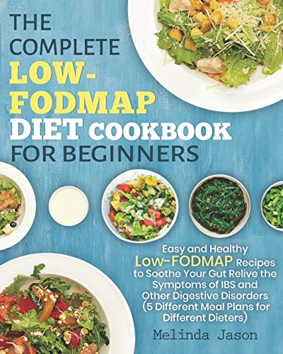 9781086722161: The Complete LOW-FODMAP Diet Cookbook for Beginners: Easy and Healthy Low-FODMAP Recipes to Soothe Your Gut Relive the Symptoms of IBS and Other Digestive Disorders
