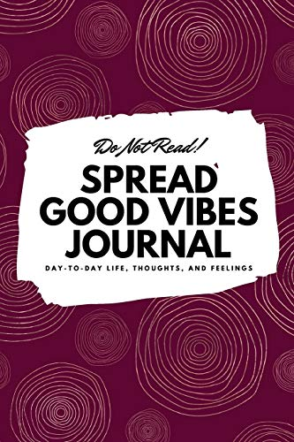 9781087830711: Do Not Read! Spread Good Vibes Journal: Day-To-Day Life, Thoughts, and Feelings (6x9 Softcover Journal / Notebook) (73) (6x9 Blank Journal)
