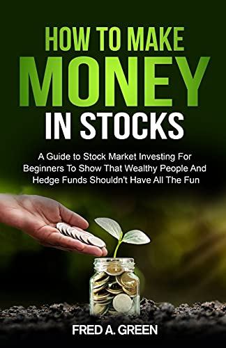 9781087969695: How To Make Money In Stocks: A Guide To Stock Market Investing For Beginners To Show That Wealthy People And Hedge Funds Shouldn't Have All The Fun: A Guide