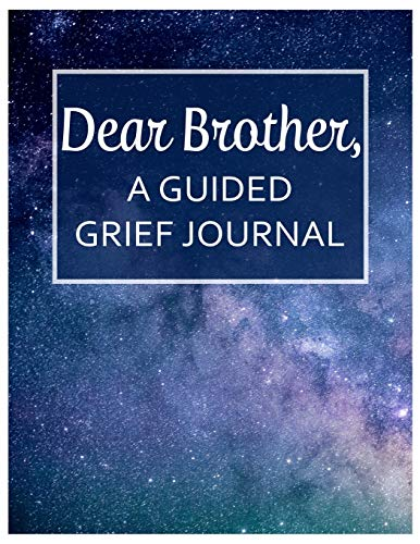9781089020356: Dear Brother, A Guided Grief Journal: A Book With Writing Prompts for a sibling to express their daily feelings of losing a Brother