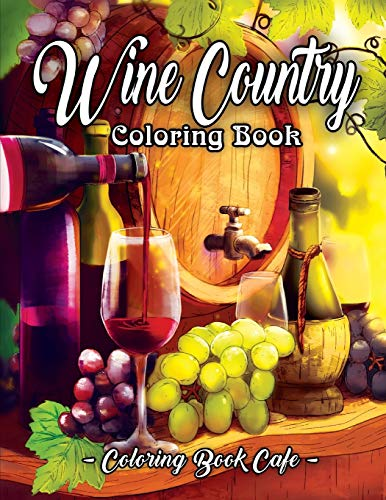 9781089546122: Wine Country Coloring Book: An Adult Coloring Book Featuring Beautiful Wine Country Landscapes, Relaxing Nature Scenes and Charming Illustrations for Wine Lovers