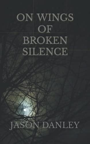 On Wings Of Broken Silence: Danley, Jason