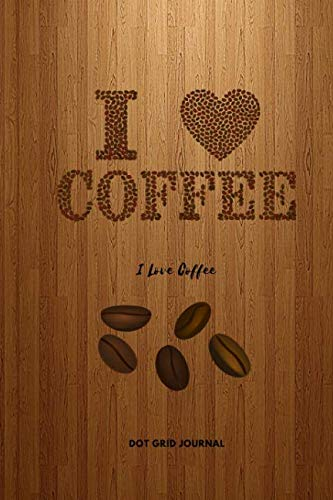 9781090149114: I Love Coffee: Notebook Journal Dot Grid Paper; Coffee Lovers; 150 Pages Pocket Sized 6 x 9 Inches