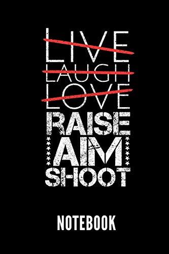 Live Laugh Love Raise Aim Shoot Notebook: Hunting Publishing