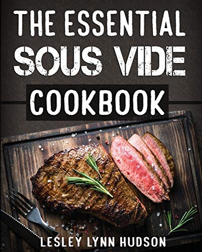 9781090688545: The Essential Sous Vide Cookbook: ✔ 2019 -Modern Art of Creating Culinary Masterpieces at Home - Effortless Perfect Low-Temperature Meals Every Time - The Best Easy Recipes for Beginners and Advanced