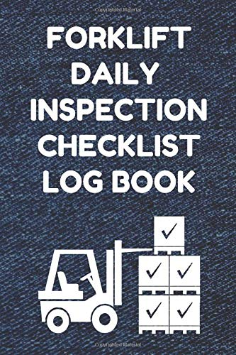 9781090697462: Forklift Daily Inspection Checklist Log Book: Forklift Operator Safety Logbook - OSHA Regulations - 6 by 9 Inch Size, 200 Pages, Denim Cover