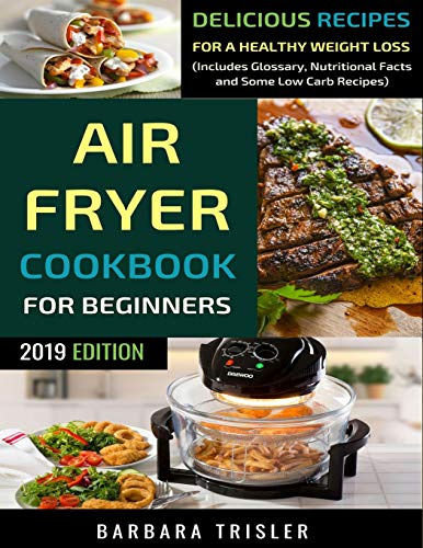 9781090803665: Air Fryer Cookbook For Beginners: Delicious Recipes For A Healthy Weight Loss (Including Glossary, Nutritional Facts, and Some Low Carb Recipes)