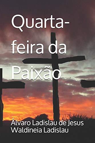 Quarta-feira da Paixao (Paperback) - Waldineia Ladislau, Alvaro Ladislau de Jesus