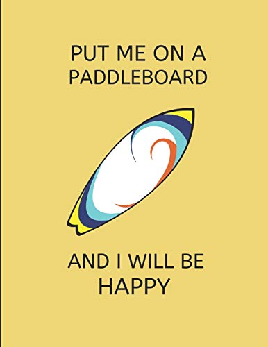 9781090939265: Put Me On A Paddleboard And I Will Be Happy: 2 In 1 Journal Notebook
