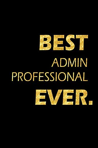 9781091115002: Best Admin Professional Ever: Perfect Gift, Lined Notebook, Gold Letters, Diary, Journal, 6 x 9 in., 110 Lined Pages