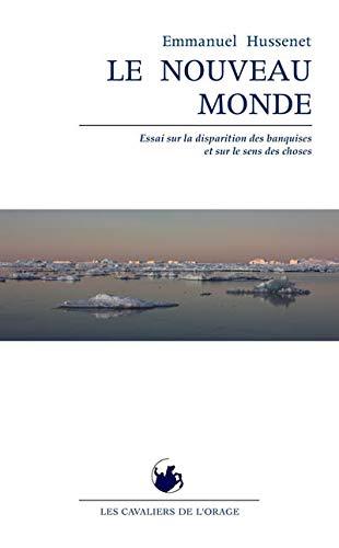 9781091235021: Nouveau Monde (Le) : Regard sur la disparition des banquises et sur le sens des choses