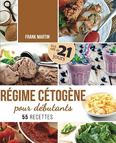 9781091401914: Régime cétogène pour débutants: Défi de 21 jours et 55 recettes savoureuses - Comment transformer votre corps en une machine à brûler les graisses pour vivre plus sainement et augmenter votre énergie
