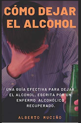 9781091601345: CÓMO DEJAR EL ALCOHOL: Una guía efectiva para dejar el alcohol, escrita por una enfermo alcohólico recuperado.