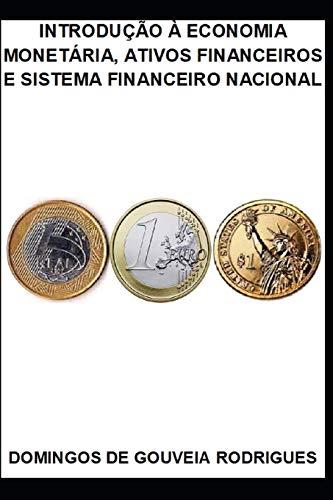 9781091680388: INTRODUÇÃO À ECONOMIA MONETÁRIA, ATIVOS FINANCEIROS E SISTEMA FINANCEIRO NACIONAL
