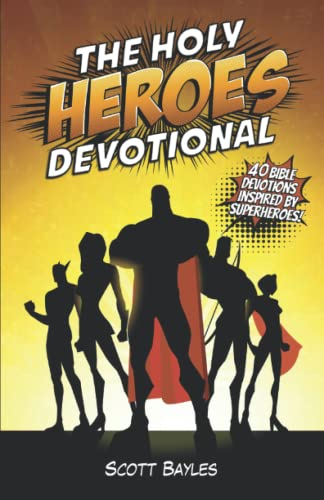 The Holy Heroes Devotional (Paperback): Scott Bayles