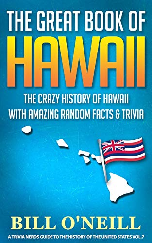9781092209861: The Great Book of Hawaii: The Crazy History of Hawaii with Amazing Random Facts & Trivia: 7 (A Trivia Nerds Guide to the History of the United States)
