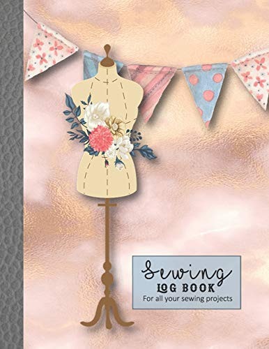9781092516167: Sewing log book: Large Journal for the sewing lover, machinist, designer or small business to record project work - Floral dress form and bunting on marble background