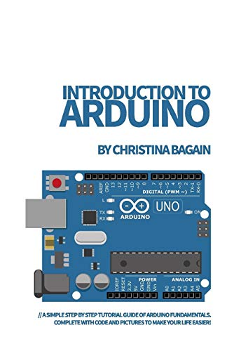 9781092530057: Introduction to Arduino: A Simple Step by Step Tutorial Guide of Arduino Fundamentals. Complete with Code and Pictures to Make Your Life Easier!