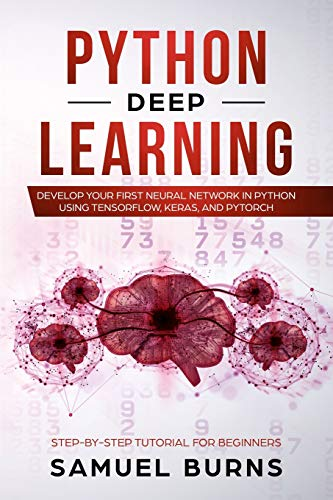 9781092562225: Python Deep learning: Develop your first Neural Network in Python Using TensorFlow, Keras, and PyTorch (Step-by-Step Tutorial for Beginners)