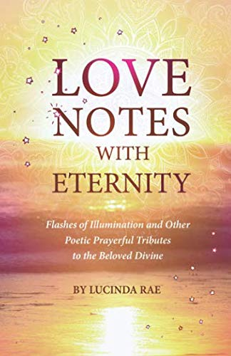 9781092759885: LOVE NOTES WITH ETERNITY: Flashes of Illumination and Other Poetic Prayerful Tributes to the Beloved Divine