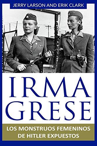 9781092915625: Irma Grese: Los monstruos femeninos de Hitler expuestos: Irma Grese: Hitler's WW2 Female Monsters Exposed ( Libro en Espanol / Spanish Book Version (Spanish Edition)
