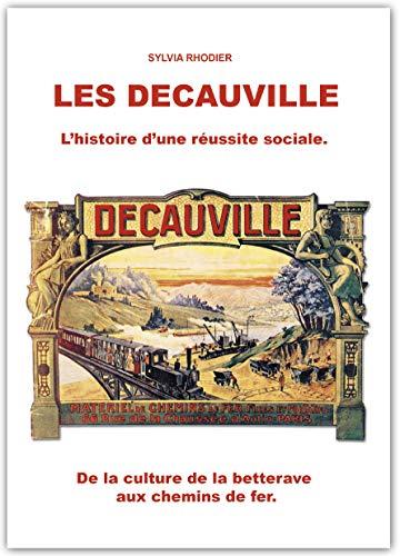 9781093027013: Les Decauville, l'Histoire d'une Reussite Sociale. de la Culture de la Betterave aux Chemins de Fer.