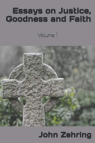Essays on Justice, Goodness and Faith: Volume: John Zehring
