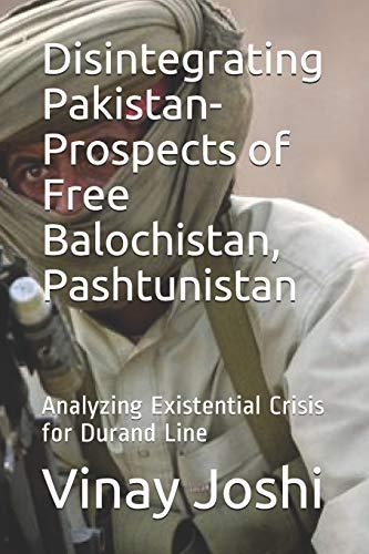 Disintegrating Pakistan- Prospects of Free Balochistan, Pashtunistan: Vinay Joshi