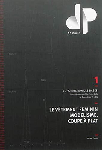 9781094351001: Le vêtement féminin, modélisme, coupe à plat : Volume 1, Construction des bases : jupes, corsages, manches, cols
