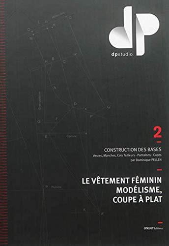 9781094351018: Le v�tement f�minin, mod�lisme, coupe � plat : Volume 2, Construction des bases : vestes, manches, cols tailleurs, pantalons, capes