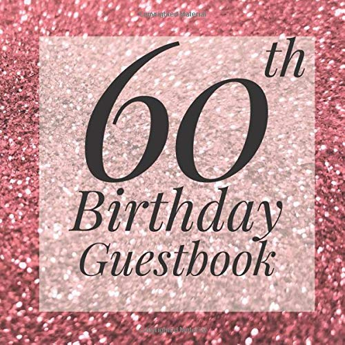9781095109359: 60th Birthday Guestbook: Rose Gold Pink Glitter Sparkle Guest Book - Elegant 60 Birthday Wedding Anniversary Party Signing Message Book - Gift Log & ... Keepsake Present - Special Memories Ideas