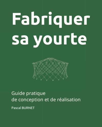 9781095759561: Fabriquer sa yourte: Guide pratique de conception et de réalisation