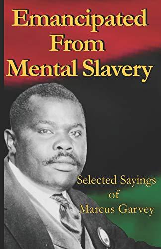 Emancipated From Mental Slavery: Selected Sayings of: Marcus Garvey
