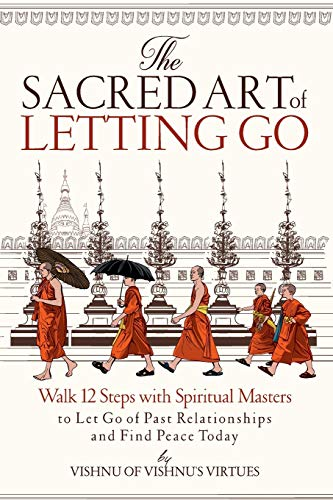 9781096252016: The Sacred Art of Letting Go: Walk 12 Steps with Spiritual Masters to Let Go of Past Relationships and Find Peace Today