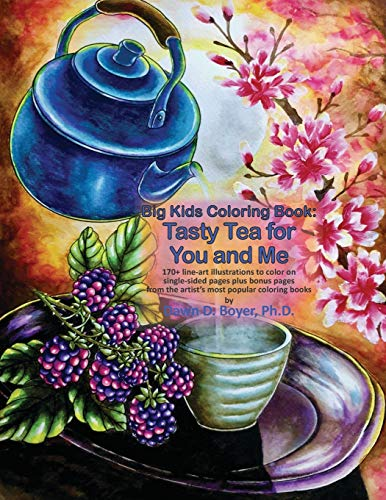 9781096302803: Big Kids Coloring Book: Tasty Tea for You and Me: 170+ line-art illustrations to color on single-sided pages plus bonus pages from the artist's most popular coloring books (Big Kids Coloring Books)