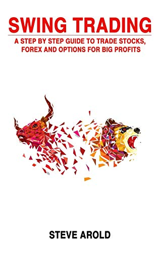 9781096840695: Swing Trading: A Step By Step Guide To Trade Stocks, Forex And Options For Big Profits