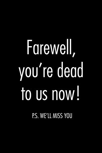 9781097449101: Farewell, you're dead to us now. p.s. we'll miss you: Funny gift for coworker / colleague that is leaving for a new job. Show them how much you will miss him or her.