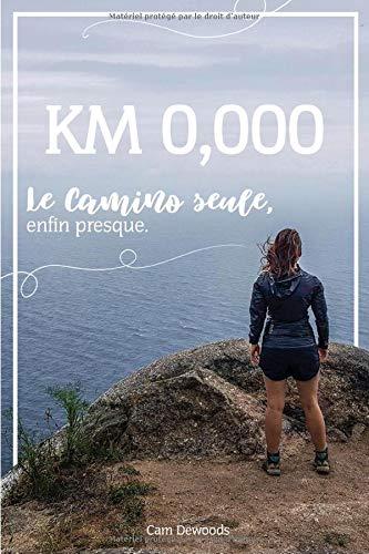 9781097477753: KM 0,000: Le camino, seule, enfin presque.