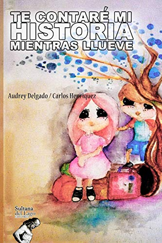 9781097607303: TE CONTARÉ MI HISTORIA MIENTRAS LLUEVE: El aprendiz que cree y crea (Spanish Edition)