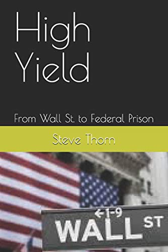 9781097856336: High Yield: From Wall St. to Federal Prison