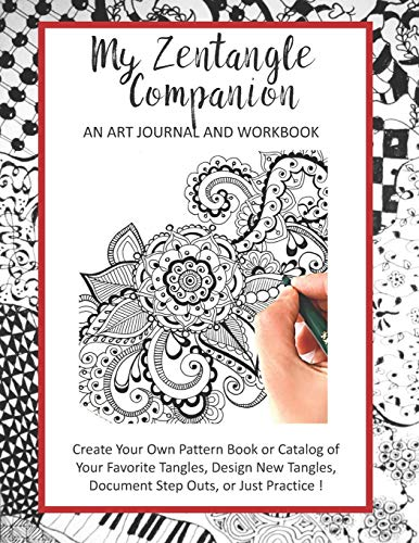 9781097907243: My Zen Tangle Companion - An Art Journal and Workbook: Create Your Own Pattern Book or Catalog of Your Favorite Tangles, Design New Tangles, Document Step Outs, or Just Practice!
